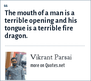Vikrant Parsai: The mouth of a man is a terrible opening and his tongue is a terrible fire dragon.
