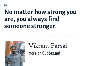 Vikrant Parsai: No matter how strong you are, you always find someone stronger.