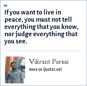 Vikrant Parsai: If you want to live in peace, you must not tell everything that you know, nor judge everything that you see.