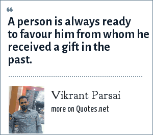 Vikrant Parsai: A person is always ready to favour him from whom he received a gift in the past.