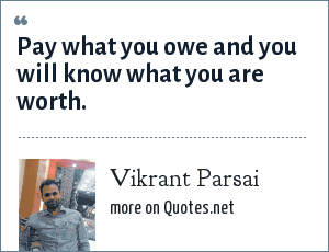 Vikrant Parsai: Pay what you owe and you will know what you are worth.