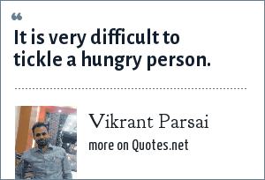 Vikrant Parsai: It is very difficult to tickle a hungry person.