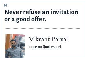 Vikrant Parsai: Never refuse an invitation or a good offer.