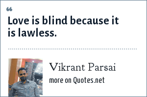 Vikrant Parsai: Love is blind because it is lawless.