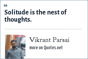 Vikrant Parsai: Solitude is the nest of thoughts.