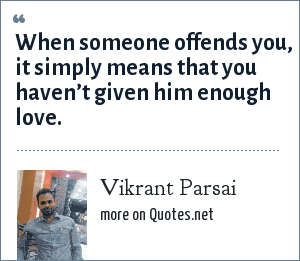 Vikrant Parsai: When someone offends you, it simply means that you haven't given him enough love.