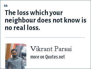 Vikrant Parsai: The loss which your neighbour does not know is no real loss.