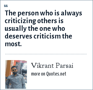 Vikrant Parsai: The person who is always criticizing others is usually the one who deserves criticism the most.
