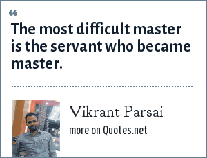 Vikrant Parsai: The most difficult master is the servant who became master.