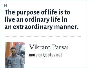 Vikrant Parsai: The purpose of life is to live an ordinary life in an extraordinary manner.