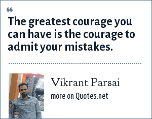 Vikrant Parsai: The greatest courage you can have is the courage to admit your mistakes.