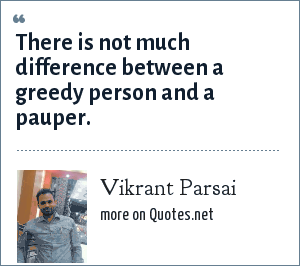 Vikrant Parsai: There is not much difference between a greedy person and a pauper.