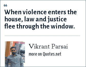 Vikrant Parsai: When violence enters the house, law and justice flee through the window.