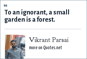 Vikrant Parsai: To an ignorant, a small garden is a forest.
