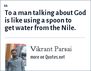 Vikrant Parsai: To a man talking about God is like using a spoon to get water from the Nile.