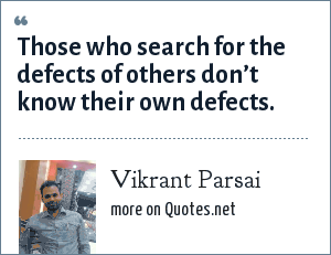 Vikrant Parsai: Those who search for the defects of others don't know their own defects.