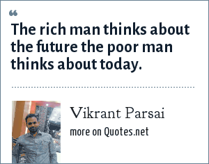 Vikrant Parsai: The rich man thinks about the future the poor man thinks about today.