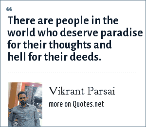 Vikrant Parsai: There are people in the world who deserve paradise for their thoughts and hell for their deeds.