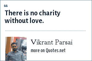 Vikrant Parsai: There is no charity without love.