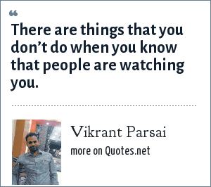 Vikrant Parsai: There are things that you don't do when you know that people are watching you.
