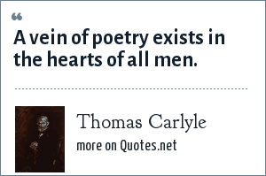 Thomas Carlyle: A vein of poetry exists in the hearts of all men.