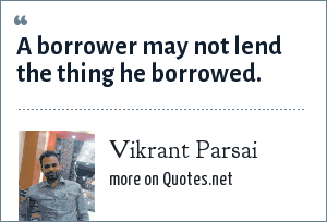 Vikrant Parsai: A borrower may not lend the thing he borrowed.