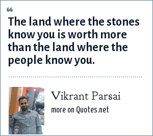 Vikrant Parsai: The land where the stones know you is worth more than the land where the people know you.
