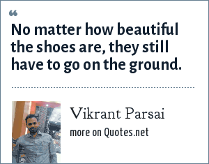 Vikrant Parsai: No matter how beautiful the shoes are, they still have to go on the ground.