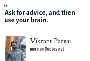 Vikrant Parsai: Ask for advice, and then use your brain.