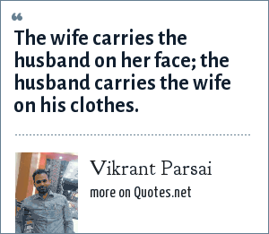 Vikrant Parsai: The wife carries the husband on her face; the husband carries the wife on his clothes.