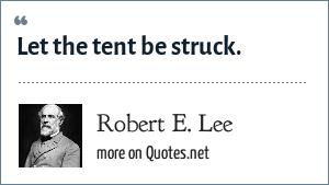 Robert E. Lee: Let the tent be struck.