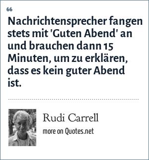Rudi Carrell: Nachrichtensprecher fangen stets mit 'Guten Abend' an und brauchen dann 15 Minuten, um zu erklären, dass es kein guter Abend ist.