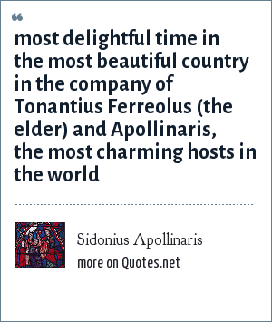 Sidonius Apollinaris: most delightful time in the most beautiful country in the company of Tonantius Ferreolus (the elder) and Apollinaris, the most charming hosts in the world