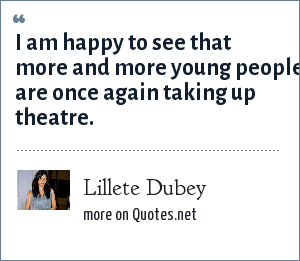 Lillete Dubey: I am happy to see that more and more young people are once again taking up theatre.