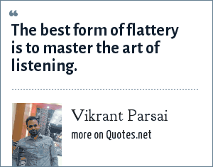 Vikrant Parsai: The best form of flattery is to master the art of listening.