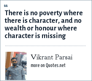 Vikrant Parsai: There is no poverty where there is character, and no wealth or honour where character is missing