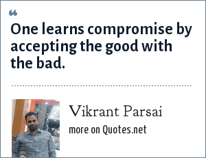 Vikrant Parsai: One learns compromise by accepting the good with the bad.