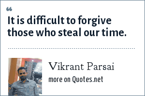 Vikrant Parsai: It is difficult to forgive those who steal our time.