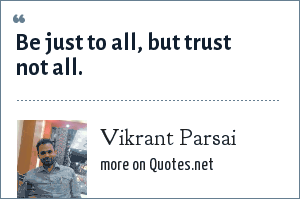 Vikrant Parsai: Be just to all, but trust not all.