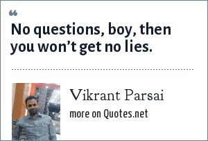 Vikrant Parsai: No questions, boy, then you won't get no lies.
