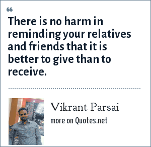 Vikrant Parsai: There is no harm in reminding your relatives and friends that it is better to give than to receive.