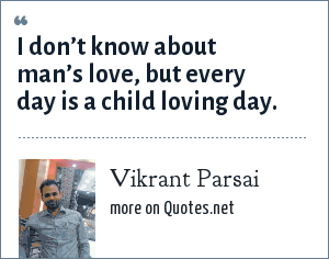 Vikrant Parsai: I don't know about man's love, but every day is a child loving day.