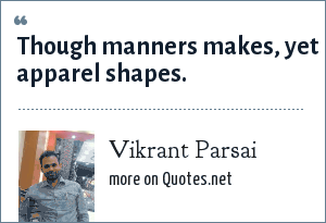 Vikrant Parsai: Though manners makes, yet apparel shapes.