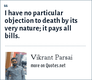 Vikrant Parsai: I have no particular objection to death by its very nature; it pays all bills.