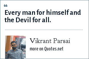 Vikrant Parsai: Every man for himself and the Devil for all.