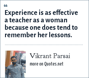 Vikrant Parsai: Experience is as effective a teacher as a woman because one does tend to remember her lessons.