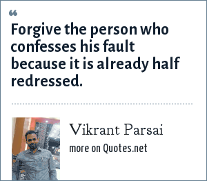 Vikrant Parsai: Forgive the person who confesses his fault because it is already half redressed.