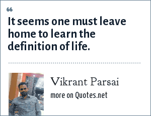 Vikrant Parsai: It seems one must leave home to learn the definition of life.