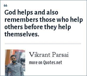 Vikrant Parsai: God helps and also remembers those who help others before they help themselves.