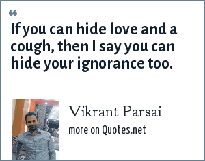 Vikrant Parsai: If you can hide love and a cough, then I say you can hide your ignorance too.